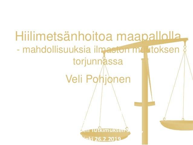 Hiilimetsänhoitoa maapallolla - mahdollisuuksia ilmaston muutoksen torjunnassa Veli Pohjonen Metsät ja puun käyttö ilmasto...