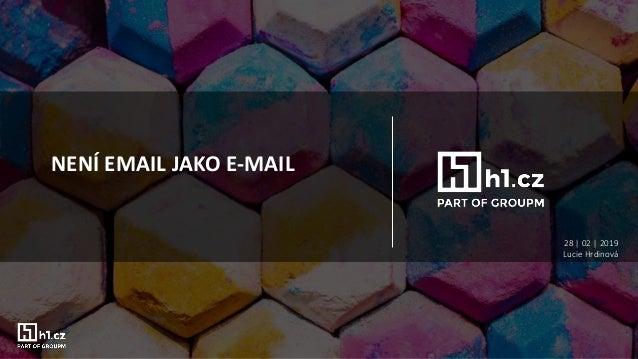 NENÍ EMAIL JAKO E-MAIL 28 | 02 | 2019 Lucie Hrdinová