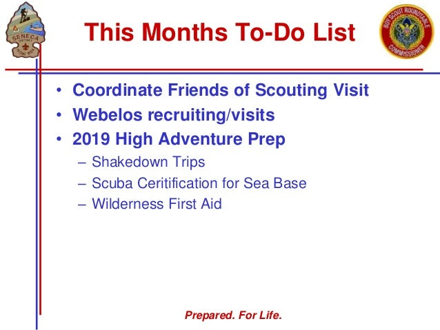 Prepared. For Life. This Months To-Do List • Coordinate Friends of Scouting Visit • Webelos recruiting/visits • 2019 High ...