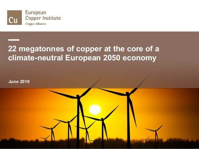 22 megatonnes of copper at the core of a climate-neutral European 2050 economy June 2019
