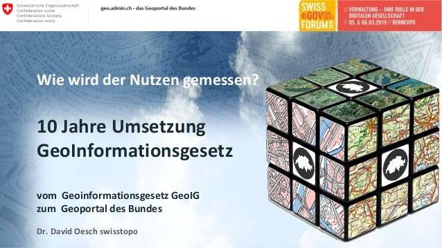 10 Jahre Umsetzung GeoInformationsgesetz: Wie wird der Nutzen gemessen?Swiss eGovForum 2019 Bundesamt für Landestopografie...