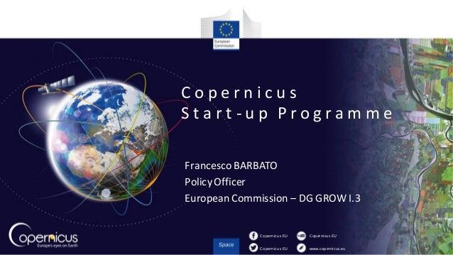 Copernicus EU Copernicus EU www.copernicus.eu Copernicus EU C o p e r n i c u s S t a r t - u p P r o g r a m m e Francesc...