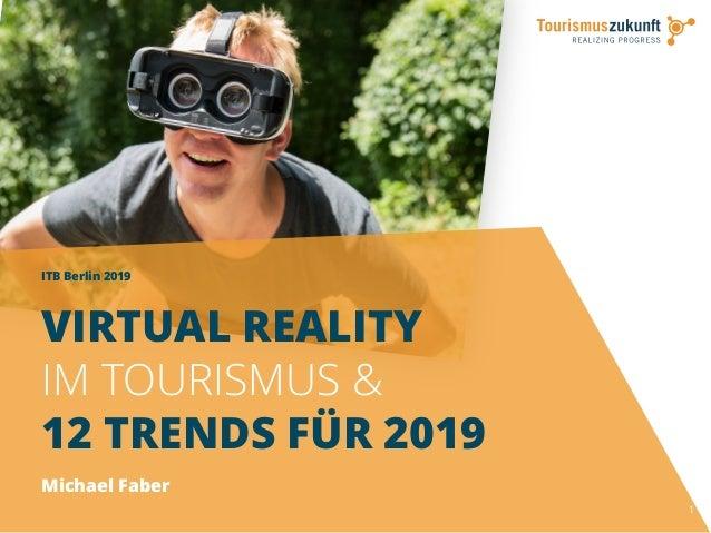 ITB Berlin 2019 1 VIRTUAL REALITY IM TOURISMUS & 12 TRENDS FÜR 2019 Michael Faber