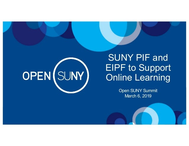 SUNY PIF and EIPF to Support Online Learning Open SUNY Summit March 6, 2019