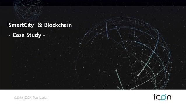 © 2019 ICON Foundation SmartCity & Blockchain - Case Study -