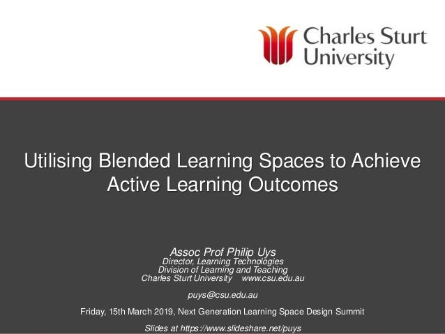DIVISION OF LEARNING AND TEACHING Utilising Blended Learning Spaces to Achieve Active Learning Outcomes Assoc Prof Philip ...