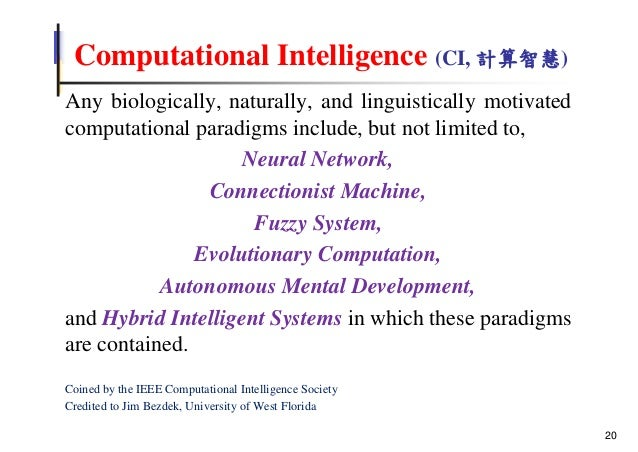 Computational Intelligence (CI, 計算智慧) Any biologically, naturally, and linguistically motivated computational paradigms in...