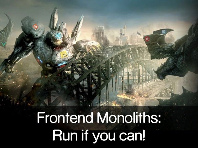 Frontend Monoliths:  Run if you can!
