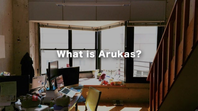 4 What is Arukas?