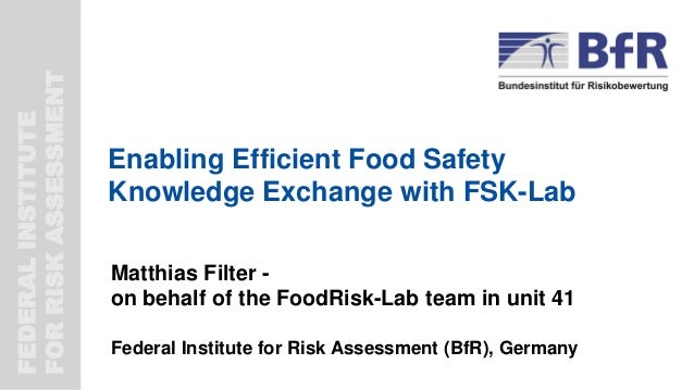 FEDERALINSTITUTE FORRISKASSESSMENT Enabling Efficient Food Safety Knowledge Exchange with FSK-Lab Matthias Filter - on beh...