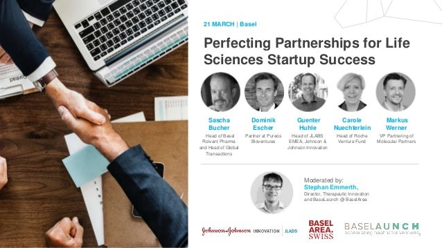 1 Perfecting Partnerships for Life Sciences Startup Success 21 MARCH | Basel Moderated by: Stephan Emmerth, Director, Ther...