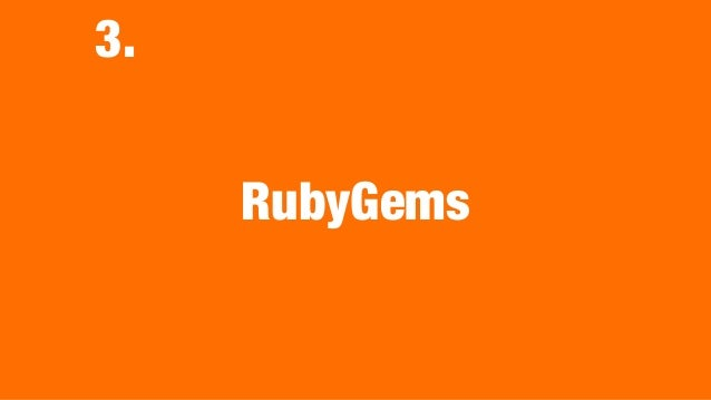 How develop RubyGems? • The canonical repository is https:// github.com/rubygems/rubygems. • https://github.com/rubygems/ ...