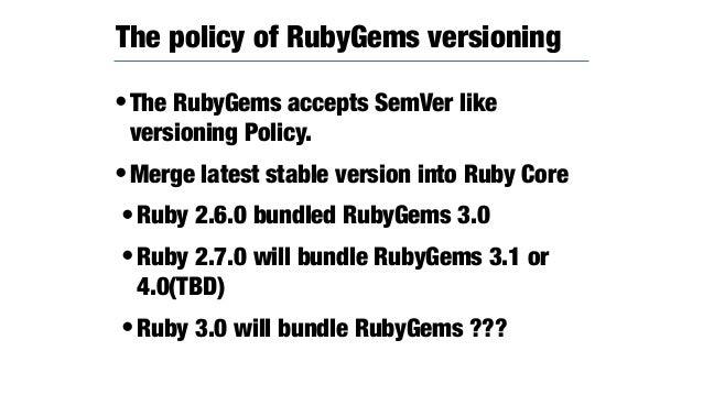 •I released RubyGems 3 at 19 Dec 2018 •https://blog.rubygems.org/ 2018/12/19/3.0.0-released.html •It says 5 major updates....