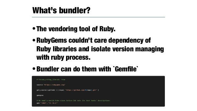 •Bundler was located rubygems repository as git submodule Bundler Integration(rubygems.rb) if USE_BUNDLER_FOR_GEMDEPS ENV[...
