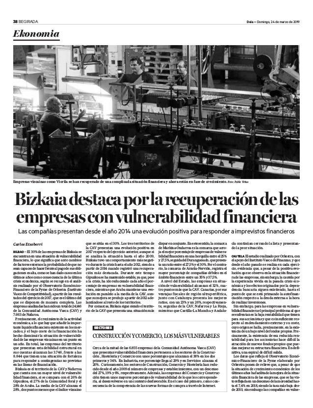 38 BEGIRADA Deia – Domingo, 24 de marzo de 2019 Bizkaiadestacaporlarecuperacióndelas empresasconvulnerabilidadfinanciera L...