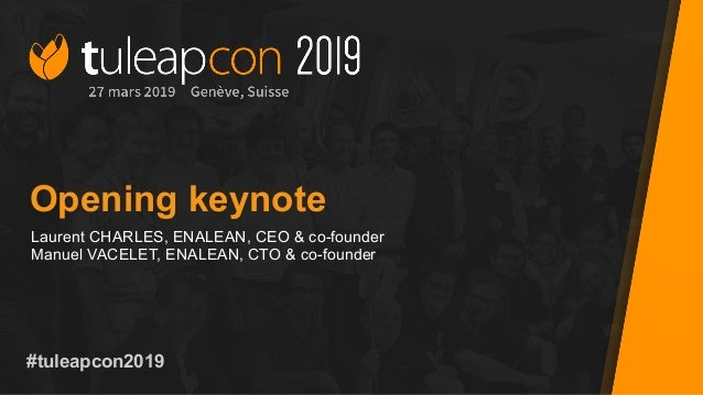 #tuleapcon2019 Opening keynote Laurent CHARLES, ENALEAN, CEO & co-founder Manuel VACELET, ENALEAN, CTO & co-founder