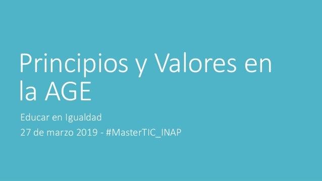 Principios y Valores en la AGE Educar en Igualdad 27 de marzo 2019 - #MasterTIC_INAP