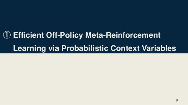 Efficient Off-Policy Meta-Reinforcement Learning via Probabilistic Context Variables 8