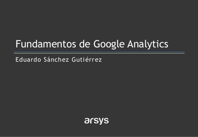 Eduardo Sánchez Gutiérrez Fundamentos de Google Analytics