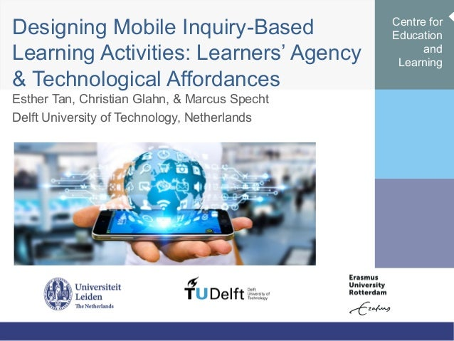 Designing Mobile Inquiry-Based Learning Activities: Learners' Agency & Technological Affordances Esther Tan, Christian Gla...