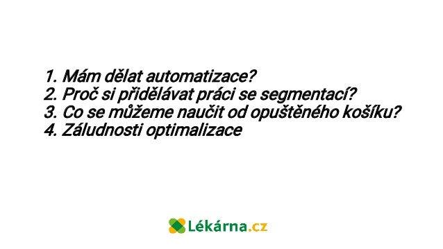 Jan Žežula   Lékárna.cz   Jak přemýšlím nad automatizovaným e-mail marketingem Slide 2