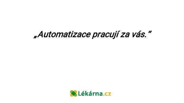 Jan Žežula   Lékárna.cz   Jak přemýšlím nad automatizovaným e-mail marketingem Slide 3