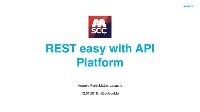 REST easy with API Platform Antonio Perić-Mažar, Locastic  12.04.2019., #DevConMu
