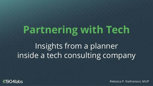 Partnering with Tech Insights from a planner inside a tech consulting company Rebecca P. Nathanson, MUP