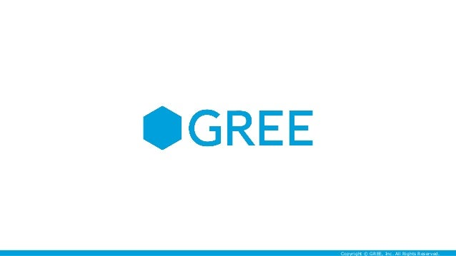 Copyright © GREE, Inc. All Rights Reserved.