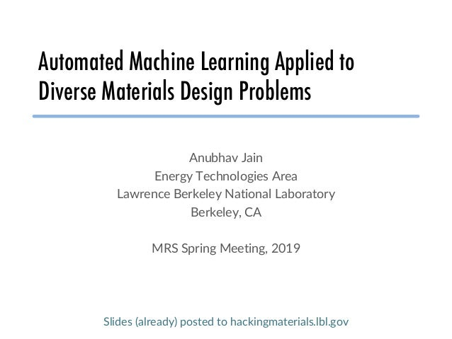 Automated Machine Learning Applied to Diverse Materials Design Problems Anubhav Jain Energy Technologies Area Lawrence Ber...