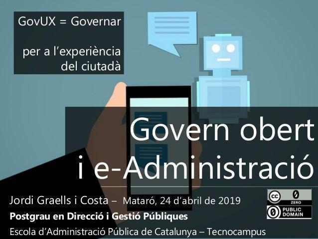 1 Jordi Graells i Costa – Mataró, 24 d'abril de 2019 Postgrau en Direcció i Gestió Públiques Escola d'Administració Públic...
