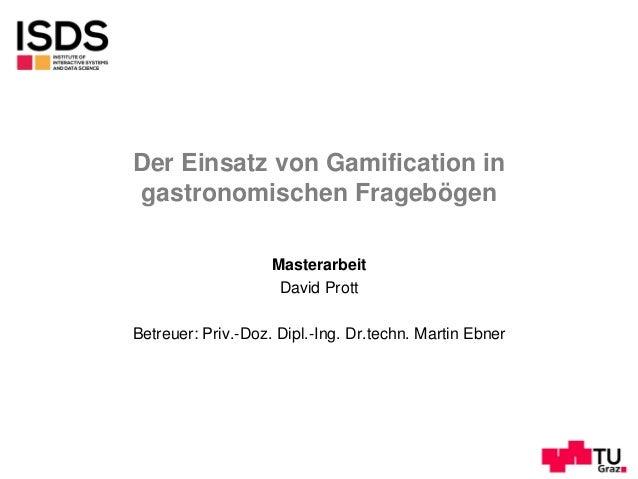 Der Einsatz von Gamification in gastronomischen Fragebögen Masterarbeit David Prott Betreuer: Priv.-Doz. Dipl.-Ing. Dr.tec...