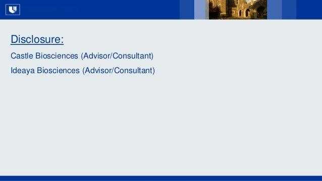 All Rights Reserved, Duke Medicine 2007 Disclosure: Castle Biosciences (Advisor/Consultant) Ideaya Biosciences (Advisor/Co...