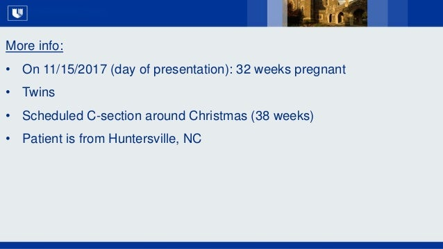 All Rights Reserved, Duke Medicine 2007 More info: • On 11/15/2017 (day of presentation): 32 weeks pregnant • Twins • Sche...
