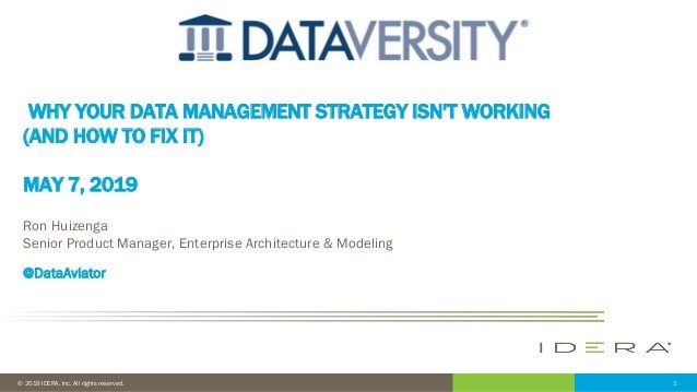 1© 2019 IDERA, Inc. All rights reserved. WHY YOUR DATA MANAGEMENT STRATEGY ISN'T WORKING (AND HOW TO FIX IT) MAY 7, 2019 R...