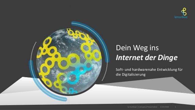 Dein Weg ins Internet der Dinge Soft- und hardwarenahe Entwicklung für die Digitalisierung 15/14/2019Lemonbeat | Company P...