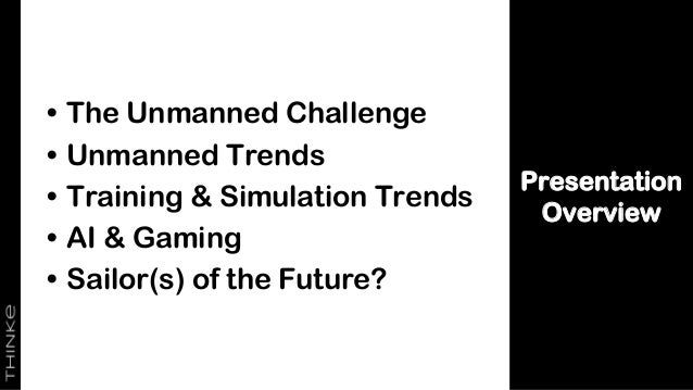 Presentation Overview • The Unmanned Challenge • Unmanned Trends • Training & Simulation Trends • AI & Gaming • Sailor(s) ...