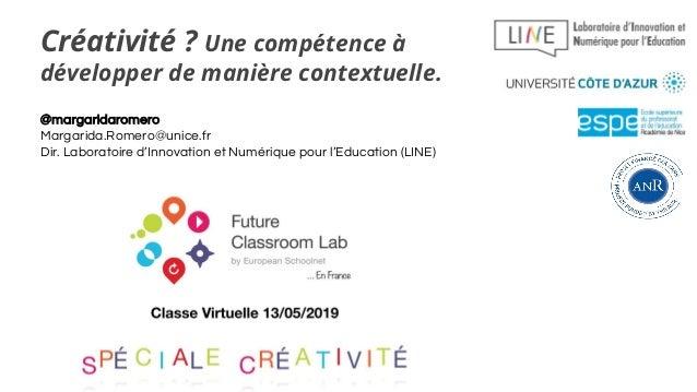 Créativité ? Une compétence à développer de manière contextuelle. @margaridaromero Margarida.Romero@unice.fr Dir. Laborato...