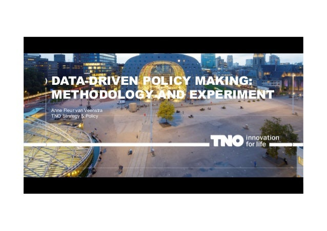 DATA-DRIVEN POLICY MAKING: METHODOLOGY AND EXPERIMENT Anne Fleur van Veenstra TNO Strategy & Policy