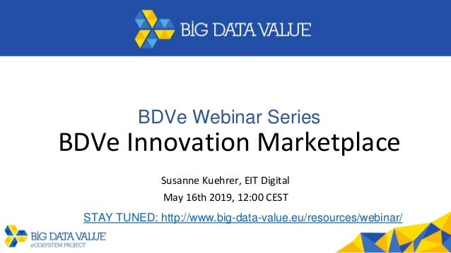 BDVe Webinar Series BDVe Innovation Marketplace Susanne Kuehrer, EIT Digital May 16th 2019, 12:00 CEST STAY TUNED: http://...