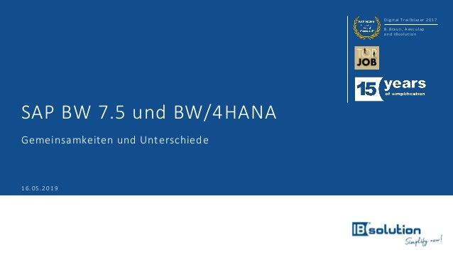 Digital Trailblazer 2017 B.Braun, Aesculap and IBsolution SAP BW 7.5 und BW/4HANA Gemeinsamkeiten und Unterschiede 16.05.2...