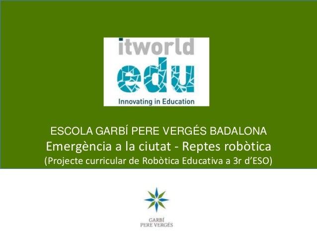ESCOLA GARBÍ PERE VERGÉS BADALONA Emergència a la ciutat - Reptes robòtica (Projecte curricular de Robòtica Educativa a 3r...