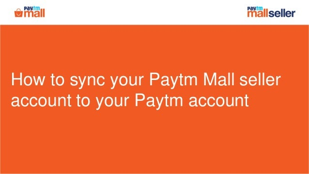 How to sync your Paytm Mall seller account to your Paytm account