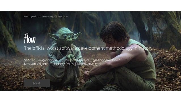 Flow The official worst software development methodology in history Sander Hoogendoorn | Quby | ditisagile.nl | @aahoogend...