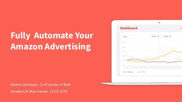 Fully Automate Your Amazon Advertising 1 Nadine Schöpper, Co-Founder of BidX AmafestUK Manchester, 23.05.2019