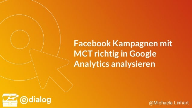 @Michaela Linhart Facebook Kampagnen mit MCT richtig in Google Analytics analysieren