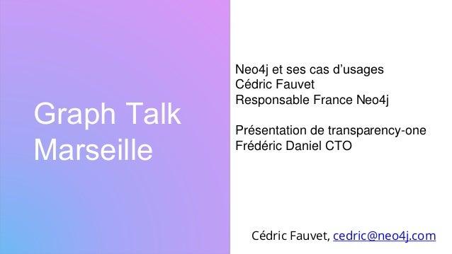 Graph Talk Marseille Cédric Fauvet, cedric@neo4j.com Neo4j et ses cas d'usages Cédric Fauvet Responsable France Neo4j Prés...