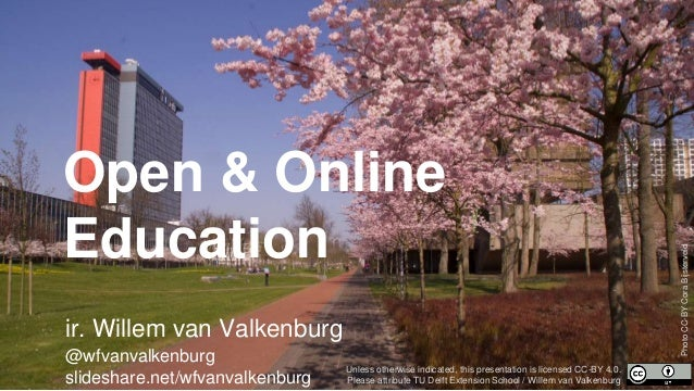 Open & Online Education ir. Willem van Valkenburg @wfvanvalkenburg slideshare.net/wfvanvalkenburg Unless otherwise indicat...