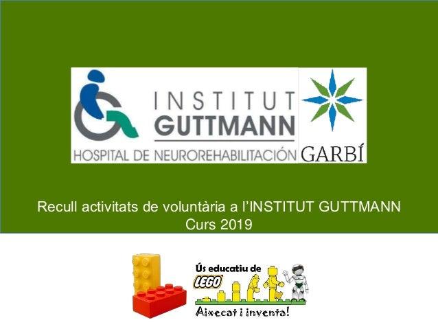 Recull activitats de voluntària a l'INSTITUT GUTTMANN Curs 2019 ESCOLA GARBÍ PERE VERGÉS BADALONA