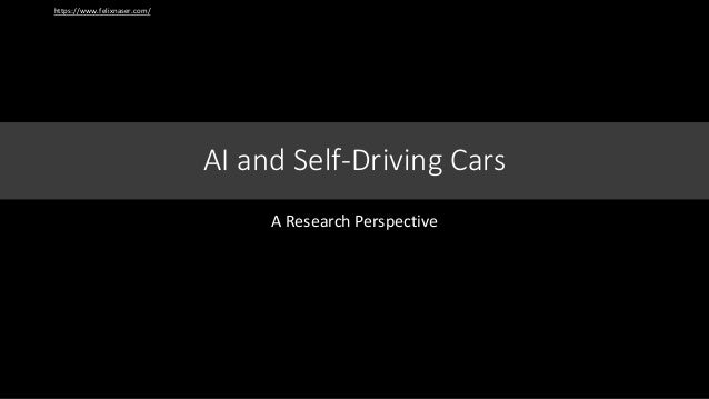 A Research Perspective AI and Self-Driving Cars https://www.felixnaser.com/